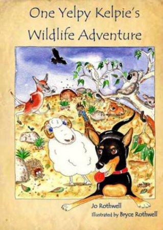 One Yelpy Kelpie's Wildlife Adventure by Jo Rothwell & Bryce Rothwell