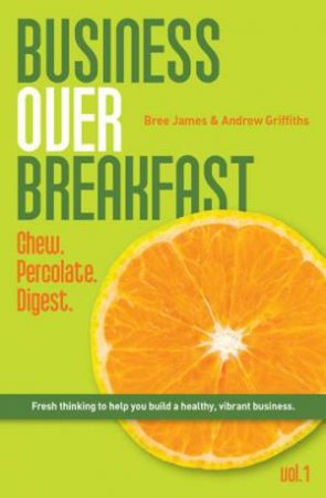 Business Over Breakfast Vol. 1 by Andrew Griffiths & Bree James