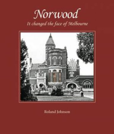 Norwood: It changed the face of Melbourne by Roland Johnson