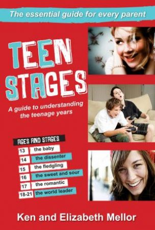 Teen Stages: A Guide to Understanding the Teenage Years (2nd Edition) by Elizabeth Mellor & Ken Mellor