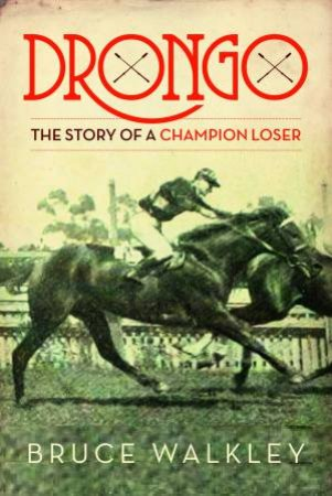 Drongo: The Story Of A Champion Loser by Bruce Walkley