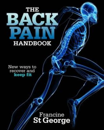 The Back Pain Handbook: New Ways To Recover And Keep Fit by Francine St George