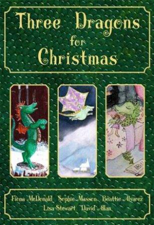 Three Dragons For Christmas by Fiona McDonald & Sophie Masson & Beattie Alvarez