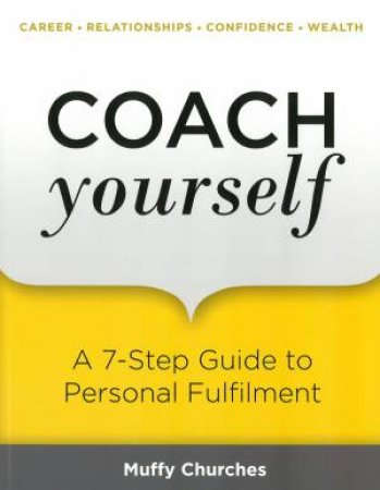 Coach Yourself: A 7-Step Guide To Personal Fulfilment by Muffy Churches