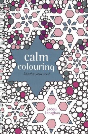 Calm Colouring by Jacqui Lenaghan