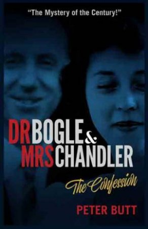 Dr Bogle And Mrs Chandler: The Confession by Peter Butt