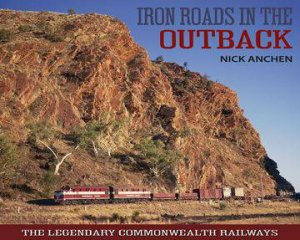 Iron Roads in the Outback by Nick Anchen