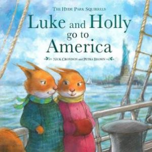 Hyde Park Squirrels: Luke and Holly Go to America by Nick Croydon