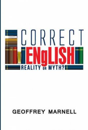 Correct English: Reality of Myth? by Geoffrey Marnell