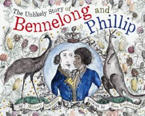 The Unlikely Story Of Bennelong And Phillip by Michael Sedunary & Bern Emmerichs
