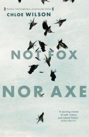 Not Fox Nor Axe by Chloe Wilson