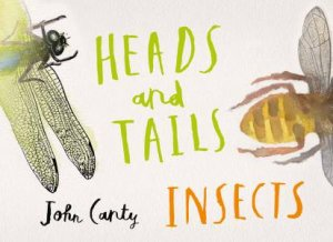 Heads And Tails: Insects by John Canty