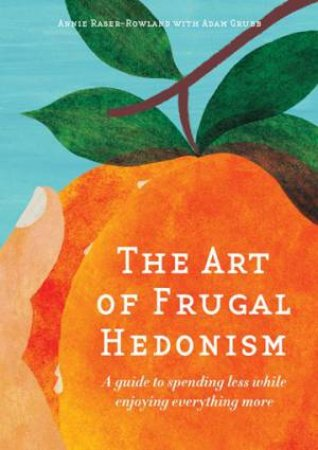 The Art Of Frugal Hedonism by Annie Raser-Rowland & Adam Grubb