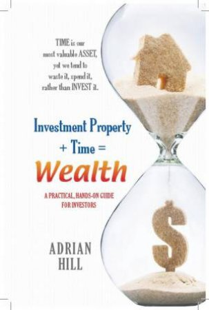 Investment Property Plus Time Equals Wealth by Adrian Hill