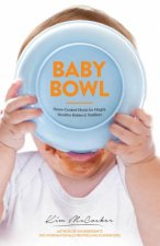 Baby Bowl HomeCooked Meals for Happy Healthy Babies and Toddlers