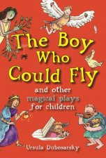 Boy Who Could Fly And Other Magical Plays For Children