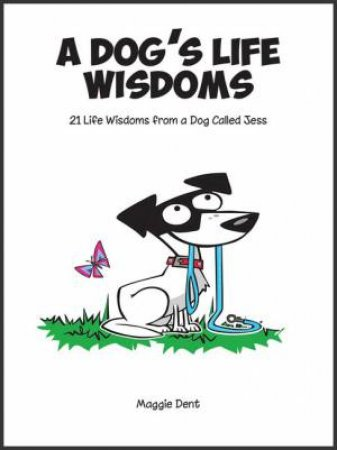 A Dog's Life Wisdoms: 21 Life Wisdoms From A Dog Called Jess