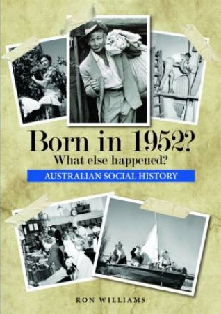 Born In 1952?: What Else Happened? by Ron Williams