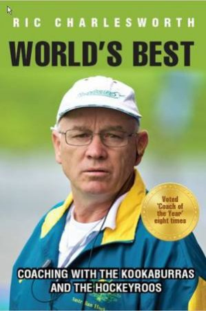 World's Best: Coaching With The Kookaburras And The Hockeyroos by Ric Charlesworth