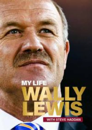 My Life by Wally Lewis & Steve Haddan