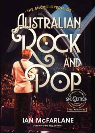 The Encyclopedia Of Australian Rock And Pop by Ian McFarlane