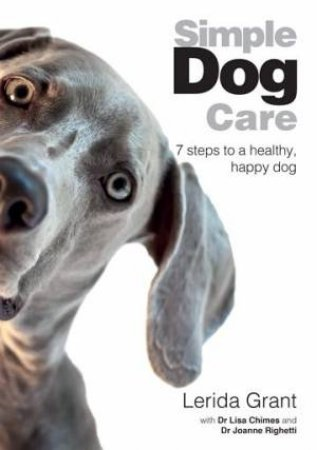 Simple Dog Care by Lerida Grant & Dr Lisa Chime & Dr Joanne Righetti
