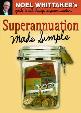 Superannuation Made Simple by Noel Whittaker