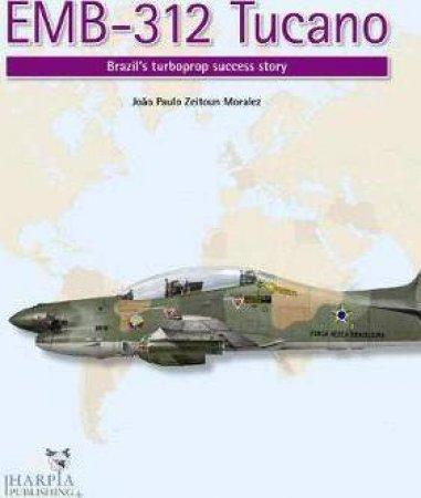 EMB-312 Tucano: Brazil's Turboprop Success Story by João Paulo Zeitoun Moralez