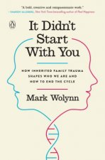It Didnt Start With You How Inherited Family Trauma Shapes Who We Are And How To End The Cycle