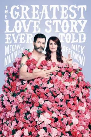 The Greatest Love Story Ever Told: An Oral History by Megan Mullally & Nick Offerman