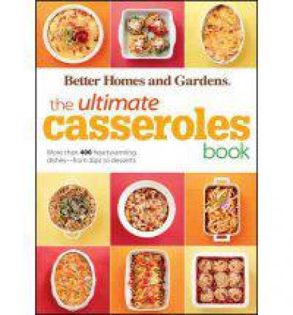 Ultimate Casseroles Book: Better Homes and Gardens