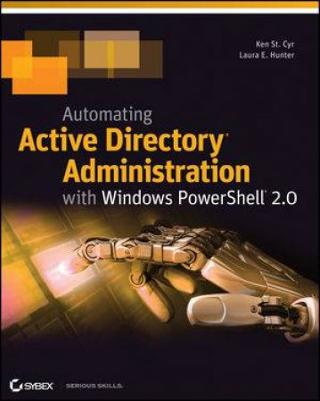 Automating Active Directory Administration with Windows Powershell 2.0 by Ken St. Cyr & Lura E. Hunter