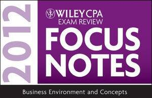 Wiley CPA Examination Review Focus Notes: Business Environment and Concepts 2012 by Kevin Stevens