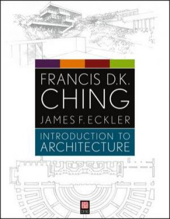 Introduction to Architecture by Francis D. K. Ching & James F. Eckler