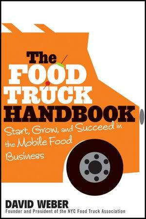The Food Truck Handbook: Start, Grow, And Succeed In The Mobile Food Business by David Weber