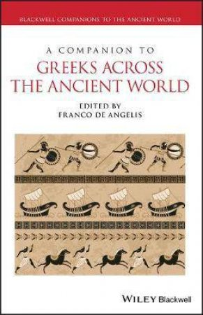 A Companion To Greeks Across The Ancient World by Franco De Angelis