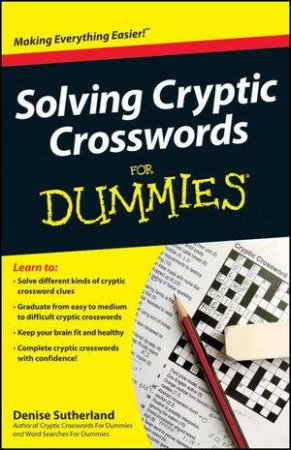 Solving Cryptic Crosswords for Dummies by Denise Sutherland