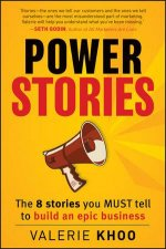 Power Stories: The 8 Stories You Must Tell to Build an Epic Business by Khoo