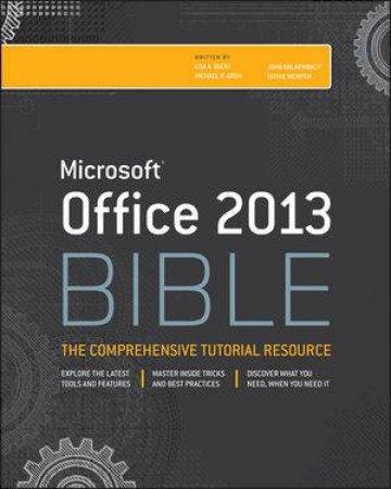 Microsoft Office 2013 Bible by Lisa A. Bucki & Michael Alexander & Richard Kuslei