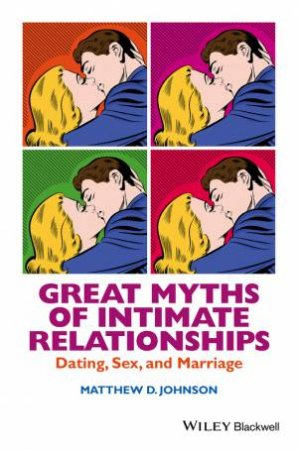 Great Myths Of Intimate Relationships by Matthew D. Johnson
