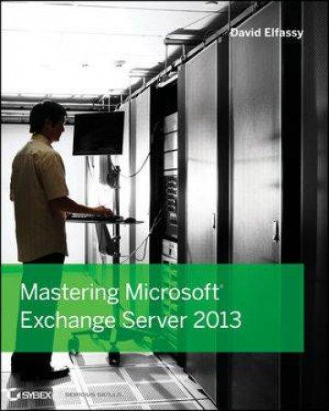 Mastering Exchange Server 2013 by David Elfassy
