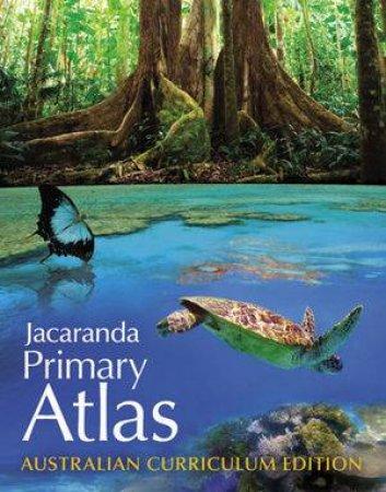Jacaranda Primary Atlas Australian Curriculum Edition by Various