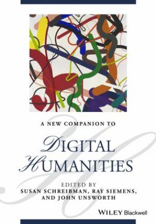 A New Companion to Digital Humanities by Susan Schreibman & Ray Siemens & John Unsworth