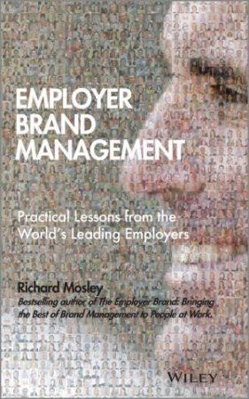 Employer Brand Management by Richard Mosley