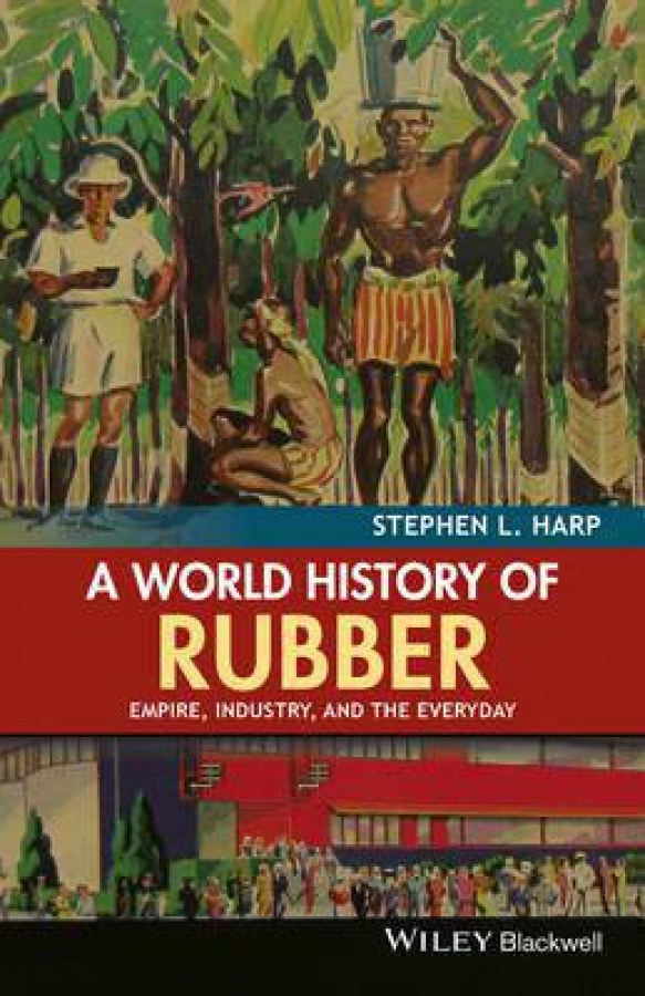 A World History of Rubber by Stephen L. Harp [Paperback]