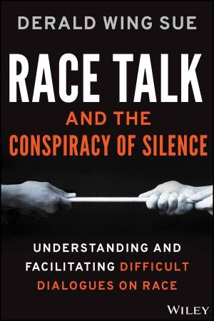 Race Talk and the Conspiracy of Silence by Derald Wing Sue