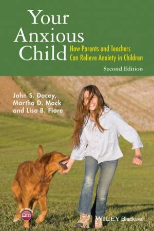 Your Anxious Child: How Parents And Teachers Can Relieve Anxiety In Children - 2nd Ed by John S Dacey & Martha D Mack & Lisa B Fiore