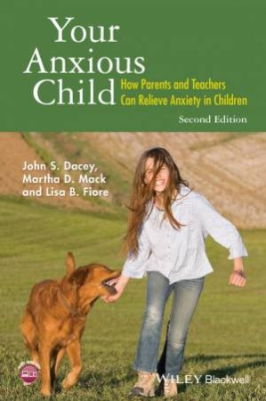 Your Anxious Child: How Parents And Teachers Can Relieve Anxiety In Children - 2nd Ed by John S. Dacey & Martha D. Mack & Lisa B. Fiore