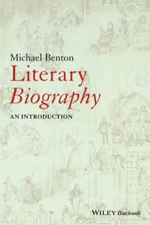 Literary Biography: An Introduction by Michael Benton