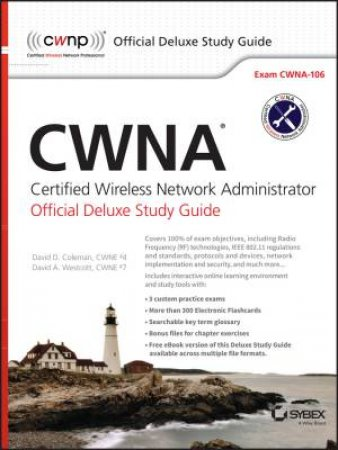 Cwna Certified Wireless Network Administrator: Official Deluxe Study Guide: Exam Cwna-106 by David D. Coleman & David A. Westcott